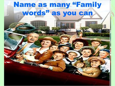 "Name as many ""Family words"" as you can. What holidays do you know? What holiday is it? When is it?"
