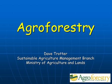 Agroforestry Dave Trotter Sustainable Agriculture Management Branch