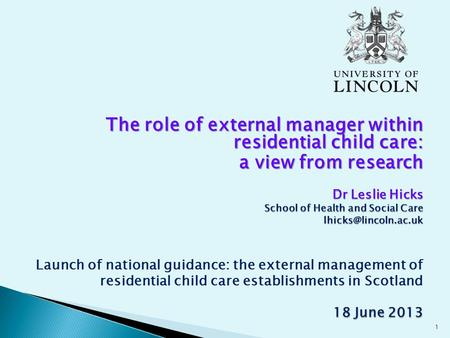The role of external manager within residential child care: a view from research Dr Leslie Hicks School of Health and Social Care