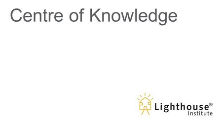Centre of Knowledge. The Model in Practice: Understanding the Lighthouse Therapeutic Family Model of Care™