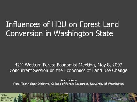 Influences of HBU on Forest Land Conversion in Washington State 42 nd Western Forest Economist Meeting, May 8, 2007 Concurrent Session on the Economics.