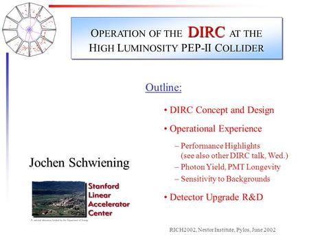 Jochen Schwiening, SLACRICH2002, Nestor Institute, Pylos, June 2002 Outline: DIRC Concept and Design Operational Experience – Performance Highlights (see.