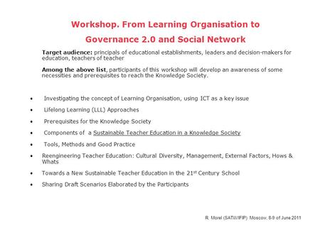 Workshop. From Learning Organisation to Governance 2.0 and Social Network Target audience: principals of educational establishments, leaders and decision-makers.