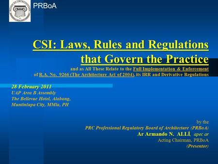CSI: Laws, Rules and Regulations that Govern the Practice and as All These Relate to the Full Implementation & Enforcement of R.A. No. 9266 (The Architecture.