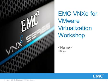 1© Copyright 2011 EMC Corporation. All rights reserved. EMC VNXe for VMware Virtualization Workshop.