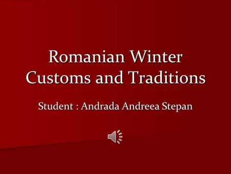 Romanian Winter Customs and Traditions Student : Andrada Andreea Stepan.