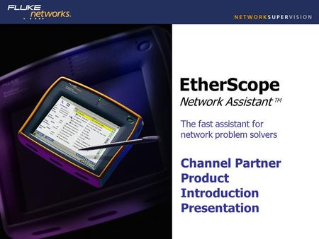 1 Introducing… EtherScope Network Assistant TM The fast assistant for network problem solvers Channel Partner Product Introduction Presentation.