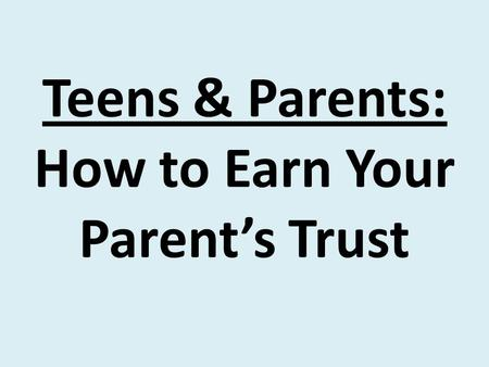 Teens & Parents: How to Earn Your Parent's Trust.