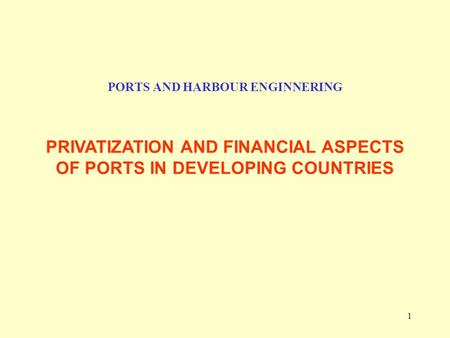 1 PORTS AND HARBOUR ENGINNERING PRIVATIZATION AND FINANCIAL ASPECTS OF PORTS IN DEVELOPING COUNTRIES.
