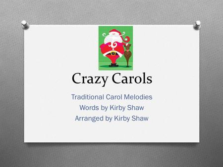 Crazy Carols Traditional Carol Melodies Words by Kirby Shaw Arranged by Kirby Shaw.