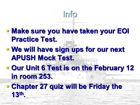Info  Make sure you have taken your EOI Practice Test.  We will have sign ups for our next APUSH Mock Test.  Our Unit 6 Test is on the February 12 in.