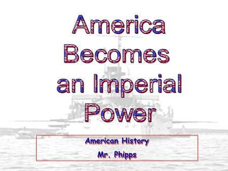 American History Mr. Phipps American History Mr. Phipps.