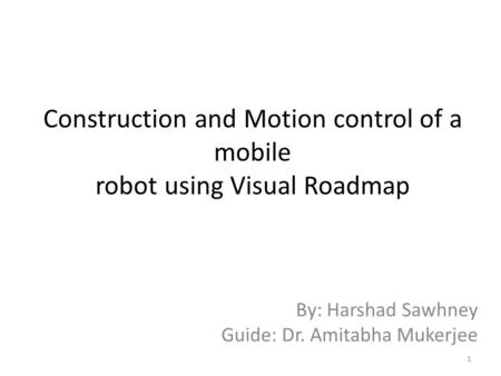 Construction and Motion control of a mobile robot using Visual Roadmap