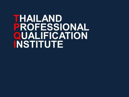 THAILAND PROFESSIONAL QUALIFICATION INSTITUTE. Outline of Presentation 2 Background Important statistics for workforce development Roles and responsibilities.