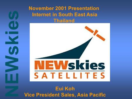NEWskies November 2001 Presentation Internet in South East Asia Thailand Eui Koh Vice President Sales, Asia Pacific.