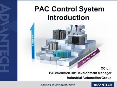 CC Lin PAC/Solution Biz Development Manager Industrial Automation Group PAC Control System Introduction.