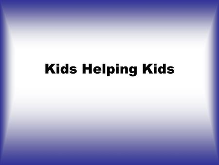 Kids Helping Kids. Our Goal To help alleviate poverty by enhancing the education and learning experience of economically disadvantaged children in developing.