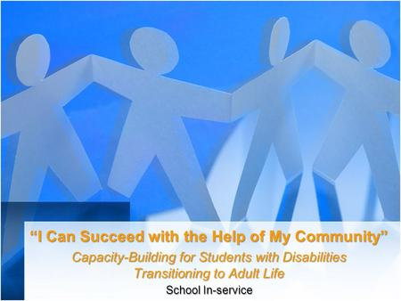 """I Can Succeed with the Help of My Community"" Capacity-Building for Students with Disabilities Transitioning to Adult Life School In-service."