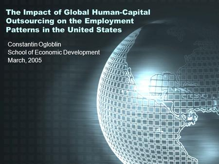 The Impact of Global Human-Capital Outsourcing on the Employment Patterns in the United States Constantin Ogloblin School of Economic Development March,