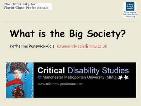 LancasteSept 2010Disability studies11 What is the Big Society? Katherine Runswick-Cole