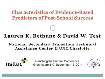 Lauren K. Bethune & David W. Test National Secondary Transition Technical Assistance Center & UNC Charlotte Characteristics of Evidence-Based Predictors.