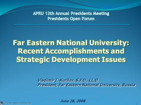 Vladimir I. Kurilov, S.J.D., LL.D. President, Far Eastern National University, Russia Vladimir I. Kurilov, S.J.D., LL.D. President, Far Eastern National.