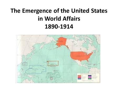 The Emergence of the United States in World Affairs 1890-1914.