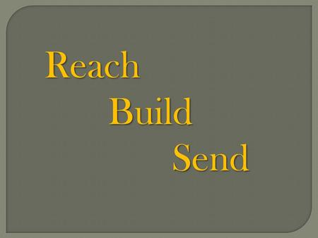 ReachBuildSend. What does outreach look like? Reach.
