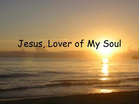 Jesus, Lover of My Soul. Its All About You, Jesus And All this is for You, For your glory and your Fame.