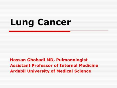 Lung Cancer Hassan Ghobadi MD, Pulmonologist