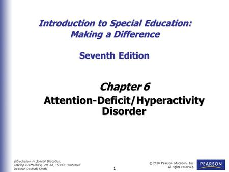 Introduction to Special Education: Making a Difference, 7th ed., ISBN 0135056020 Deborah Deutsch Smith © 2010 Pearson Education, Inc. All rights reserved.