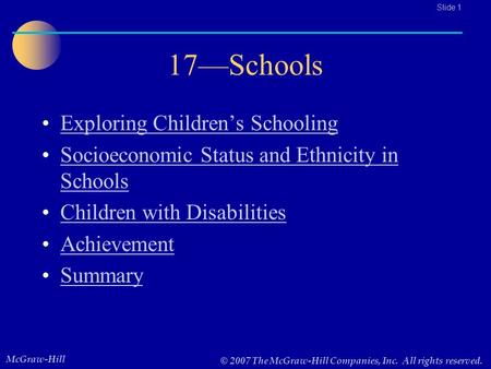 McGraw-Hill © 2007 The McGraw-Hill Companies, Inc. All rights reserved.. Slide 1 17—Schools Exploring Children's Schooling Socioeconomic Status and Ethnicity.