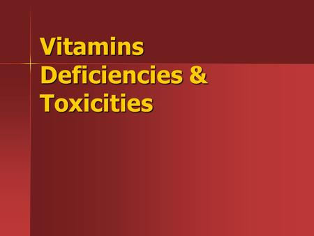 <strong>Vitamins</strong> <strong>Deficiencies</strong> & Toxicities. <strong>Vitamins</strong> Organic molecules needed in small quantities for normal metabolism and other biochemical functions, such.