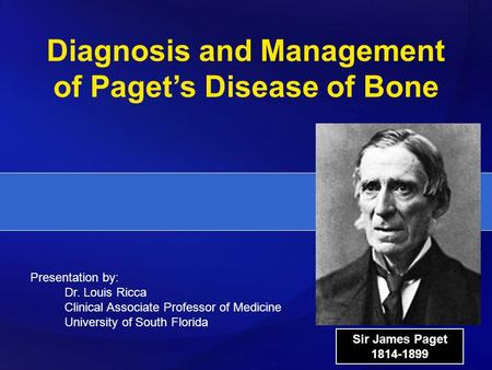 Presentation by: Dr. Louis Ricca Clinical Associate Professor of Medicine University of South Florida Diagnosis and Management of Paget's Disease of Bone.