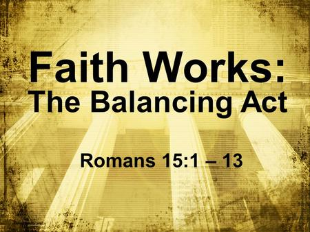 Faith Works: The Balancing Act Romans 15:1 – 13. Big Idea: Jesus Christ is my ____ _______! role model.