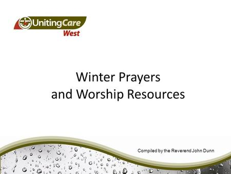 Winter Prayers and Worship Resources Compiled by the Reverend John Dunn.