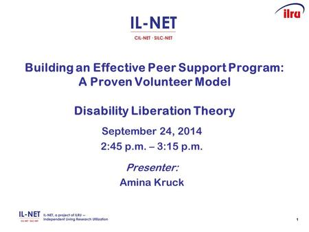 11 Building an Effective Peer Support Program: A Proven Volunteer Model Disability Liberation Theory September 24, 2014 2:45 p.m. – 3:15 p.m. Presenter: