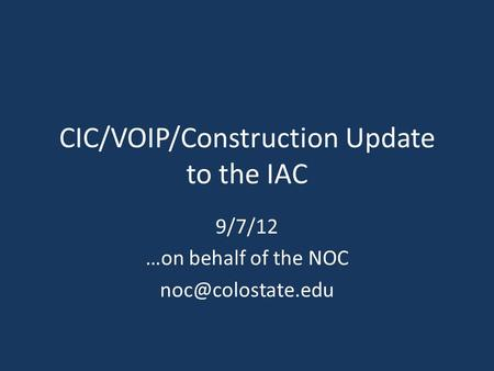 CIC/VOIP/Construction Update to the IAC 9/7/12 …on behalf of the NOC