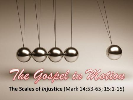The Scales of Injustice (Mark 14:53-65; 15:1-15).