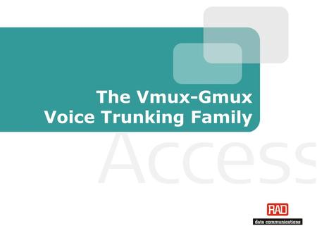 The Vmux-Gmux Voice Trunking Family. Vmux Trunking Slide 2 Agenda Introduction Applications Products & Features Management Summary.