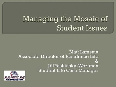 Matt Lamsma Associate Director of Residence Life & Jill Yashinsky-Wortman Student Life Case Manager.