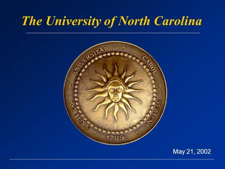 The University of North Carolina May 21, 2002. 1795 The first public university in the nation opens in Chapel Hill General Assembly begins funding other.
