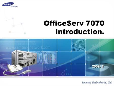 2009. 2 OfficeServ 7070 Introduction.. 1/? ■ Compatibility with b'ds of OfficeServ 7100 ■ SPNet connectivity with OfficeServ 7030/7100/7200/7400 ■ No.