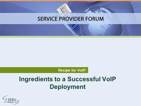 Ingredients to a Successful VoIP Deployment Recipe for VoIP: