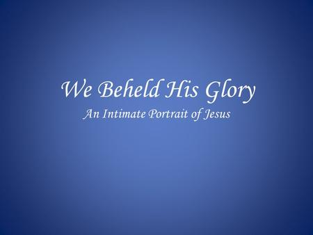 We Beheld His Glory An Intimate Portrait of Jesus.