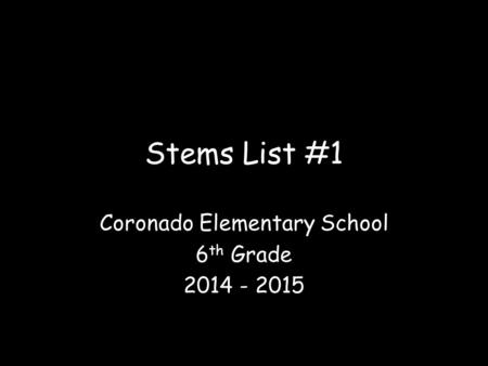 Stems List #1 Coronado Elementary School 6 th Grade 2014 - 2015.