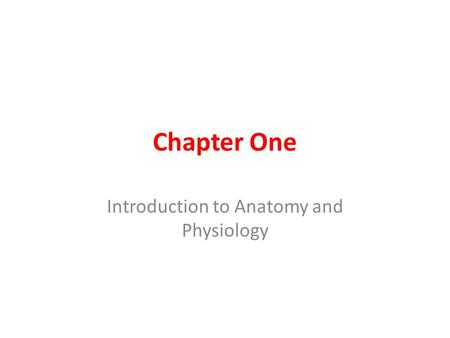 Chapter One Introduction to Anatomy and Physiology.