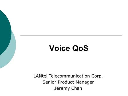 Voice QoS LANtel Telecommunication Corp. Senior Product Manager Jeremy Chan.