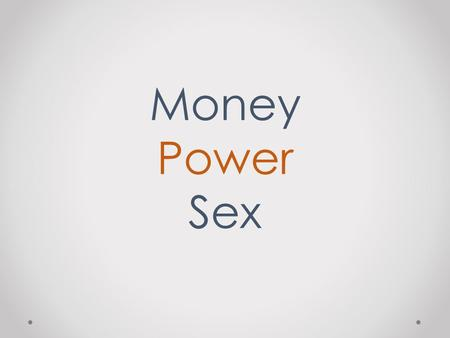 Money Power Sex. POWER Power belongs to the Lord Daniel 4: 34 At the end of that time, I, Nebuchadnezzar, raised my eyes toward heaven, and my sanity.
