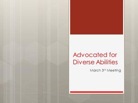 Advocated for Diverse Abilities March 3 rd Meeting.